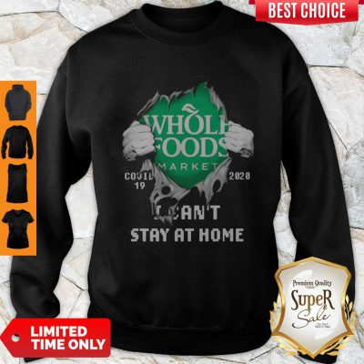 Blood Inside Me Whole Foods Market COVID-19 2020 I Can't Stay At Home Sweatshirt