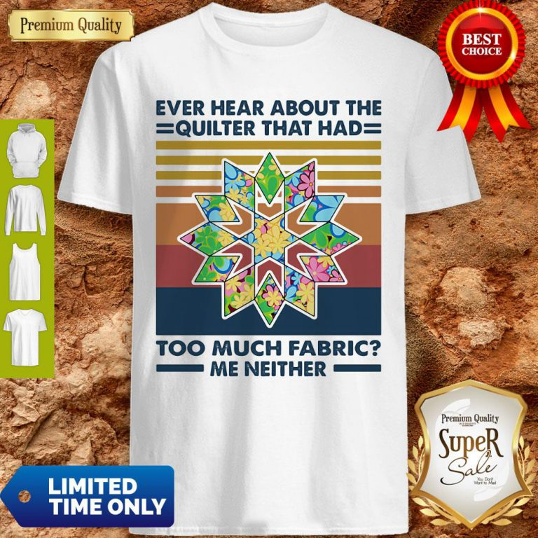 Ever Hear About The Quilter That Had Too Much Fabric Me Neither Vintage Shirt