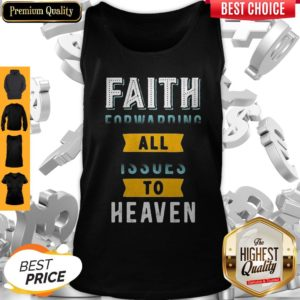 Funny Faith Forwarding All Issues To Heaven Tank Top