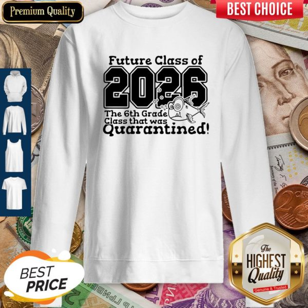 Future Class Of 2026 The 6Th Grade Class That Was Quarantined Sweatshirt