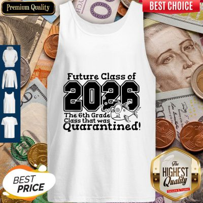 Future Class Of 2026 The 6Th Grade Class That Was Quarantined Tank Top