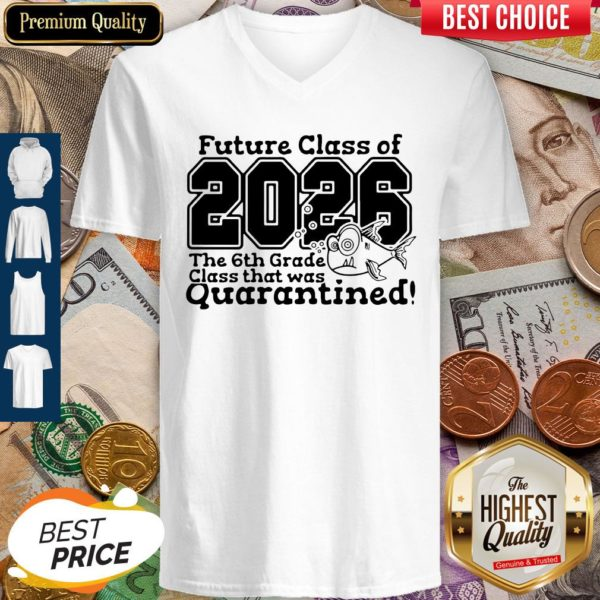 Future Class Of 2026 The 6Th Grade Class That Was Quarantined V-neck
