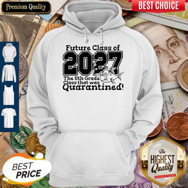 Future Class Of 2027 The 5Th Grade Class That Was Quarantined Hoodie