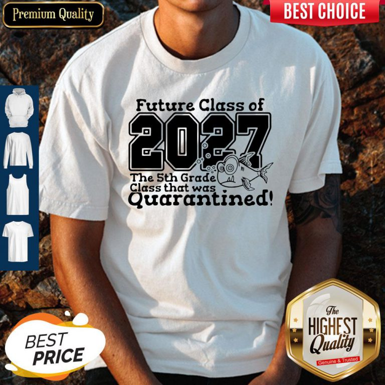 Future Class Of 2027 The 5Th Grade Class That Was Quarantined Shirt
