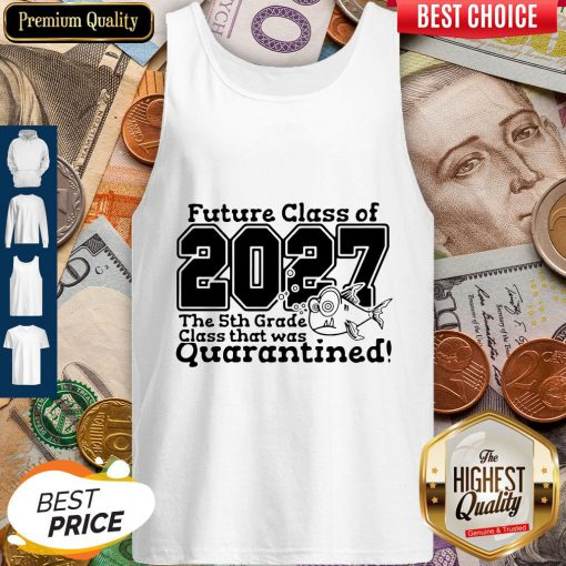 Future Class Of 2027 The 5Th Grade Class That Was Quarantined Tank Top