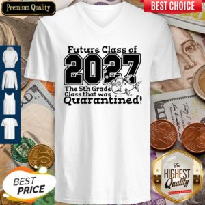 Future Class Of 2027 The 5Th Grade Class That Was Quarantined Future Class Of 2027 The 5Th Grade Class That Was Quarantined V-neck