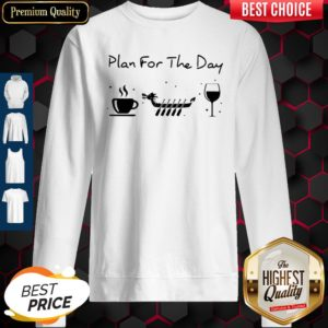Good Plan For The Day Coffee Dragon Boat Wine Sweatshirt