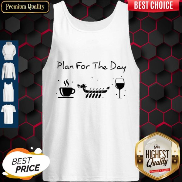 Good Plan For The Day Coffee Dragon Boat Wine Tank Top