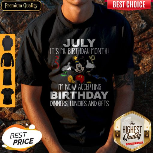 Mickey July It's My Birthday Month I'm Now Accepting Birthday Dinners Lunches And Gifts Shirt