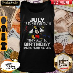 Mickey July It's My Birthday Month I'm Now Accepting Birthday Dinners Lunches And Gifts Tank Top