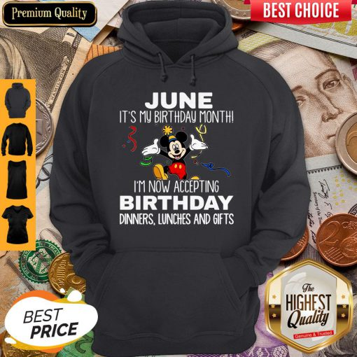 Mickey June It's My Birthday Month I'm Now Accepting Birthday Dinners Lunches And Gifts Hoodie