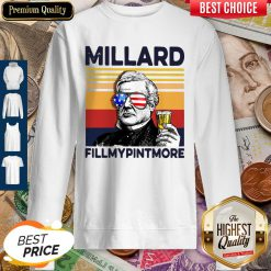 Millard Fillmypintmore Drink Drink 4th Of July Vintage ShirtMillard Fillmypintmore Drink Drink 4th Of July Vintage Sweatshirt