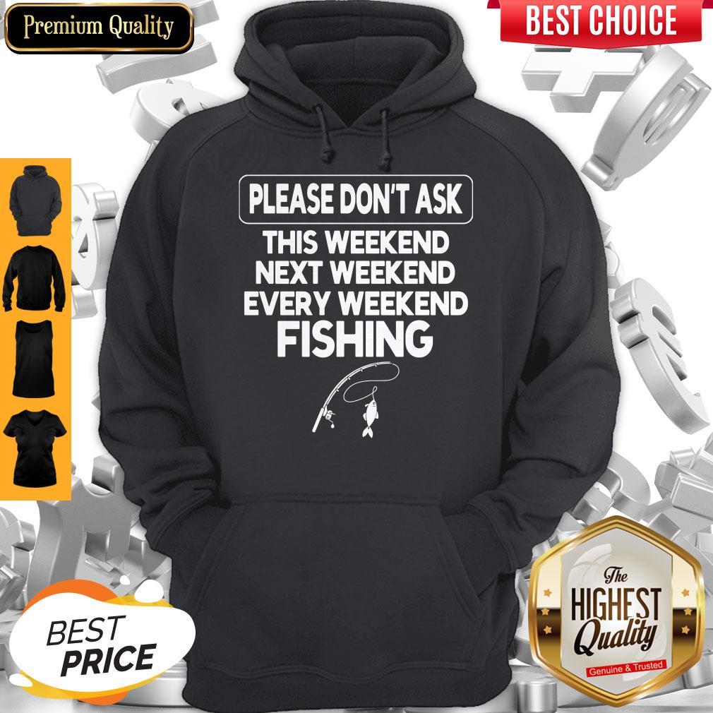Please Don't Ask This Weekend Next Weekend Every Weekend Fishing Hoodie