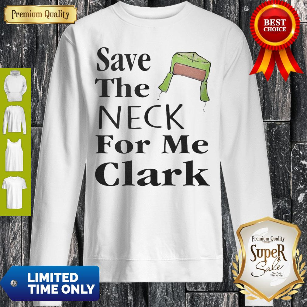 Save The Neck For Me Clark Christmas Vacation Cousin Eddie Quote Sweatshirt