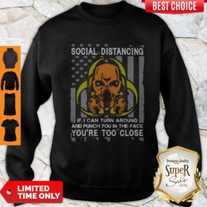 Skull Social Distancing If I Can Turn Around And Punch You In The Face You're Too Close Sweatshirt