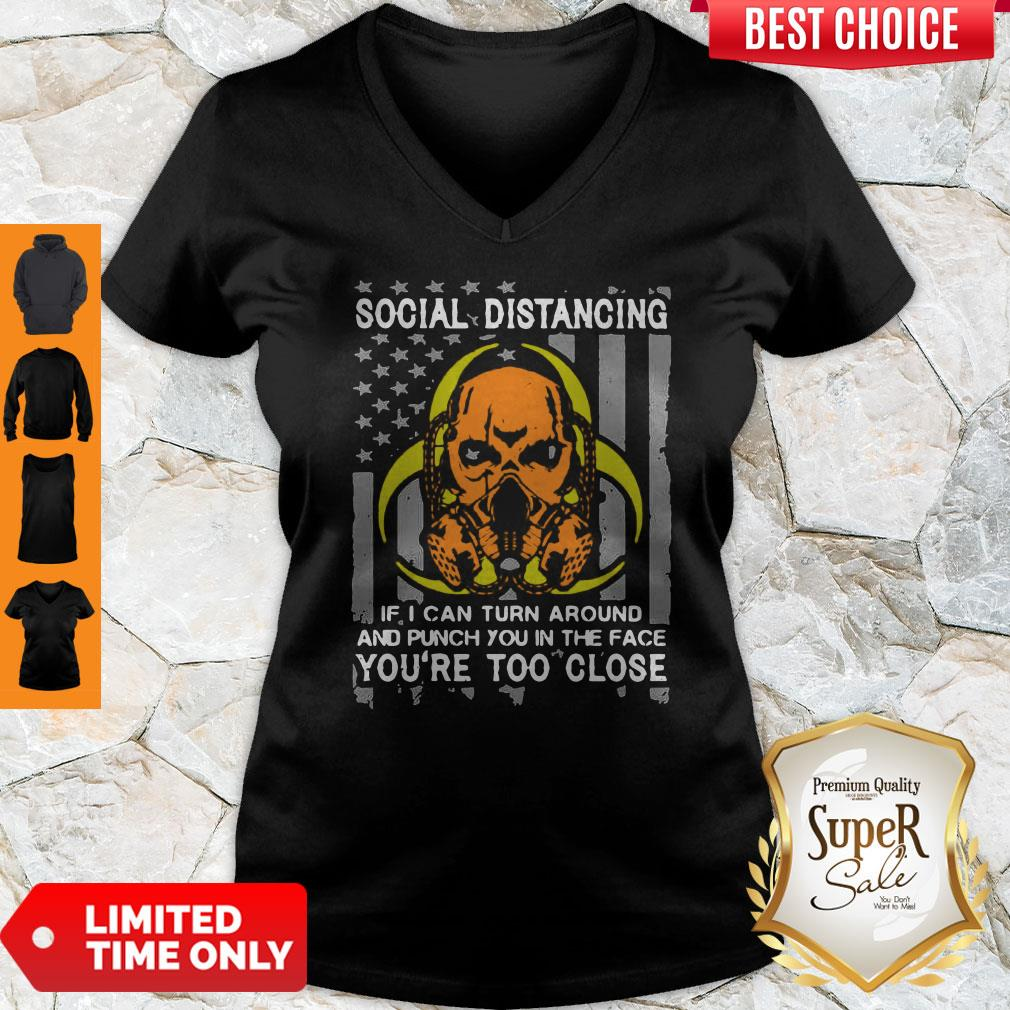 Skull Social Distancing If I Can Turn Around And Punch You In The Face You're Too Close V-neck