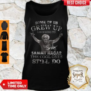 Some Of Us Grew Up Listening To Sammy Hagar The Cool Ones Still Do Signature Tank Top