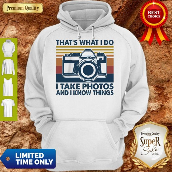 Top That's What I Do I Take Photos Chill And I Know Things Hoodie