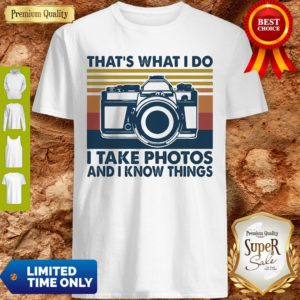 Top That's What I Do I Take Photos Chill And I Know Things Shirt