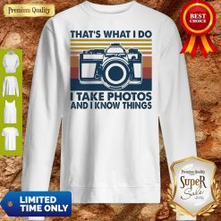 Top That's What I Do I Take Photos Chill And I Know Things Sweatshirt
