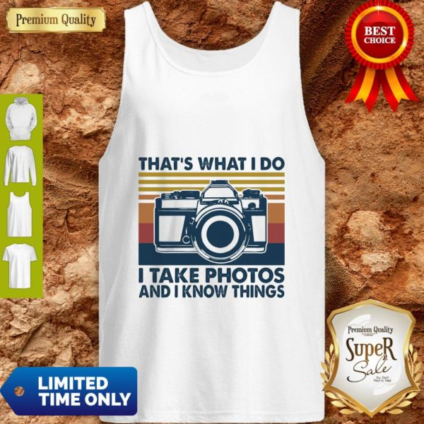 Top That's What I Do I Take Photos Chill And I Know Things Tank Top