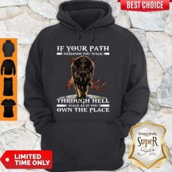 Wolf If Your Path Demands You Walk Through Hell Walk As If You Own The Place Hoodie