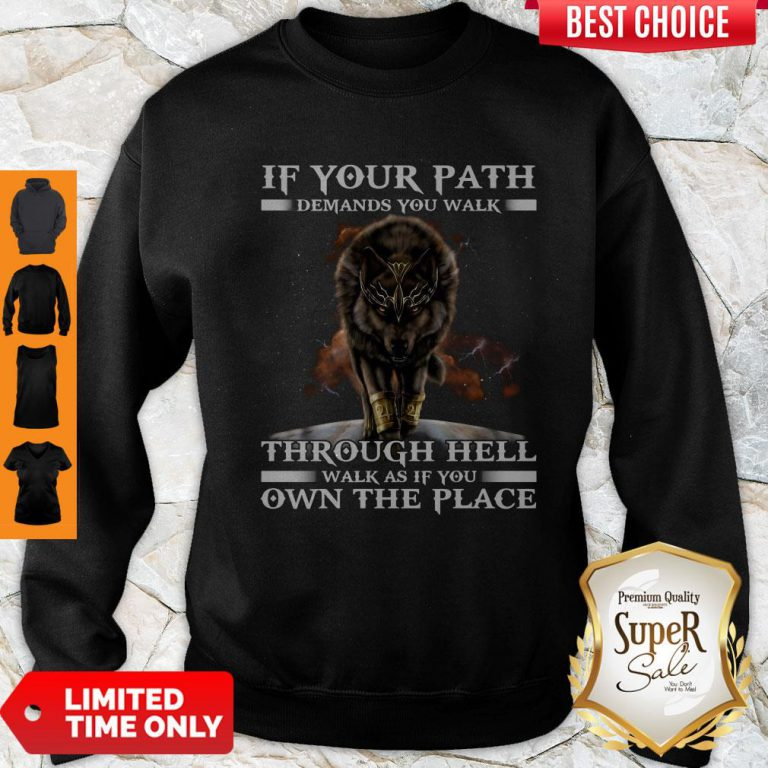 Wolf If Your Path Demands You Walk Through Hell Walk As If You Own The Place Sweatshirt