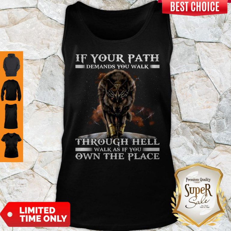 Wolf If Your Path Demands You Walk Through Hell Walk As If You Own The Place Tank Top
