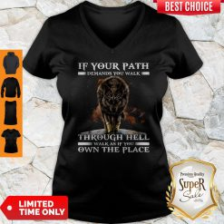 Wolf If Your Path Demands You Walk Through Hell Walk As If You Own The Place V-neck