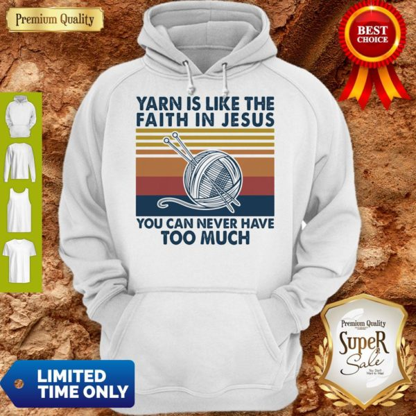 Yarn Is Like The Faith In Jesus You Can Never Have Too Much Vintage Hoodie
