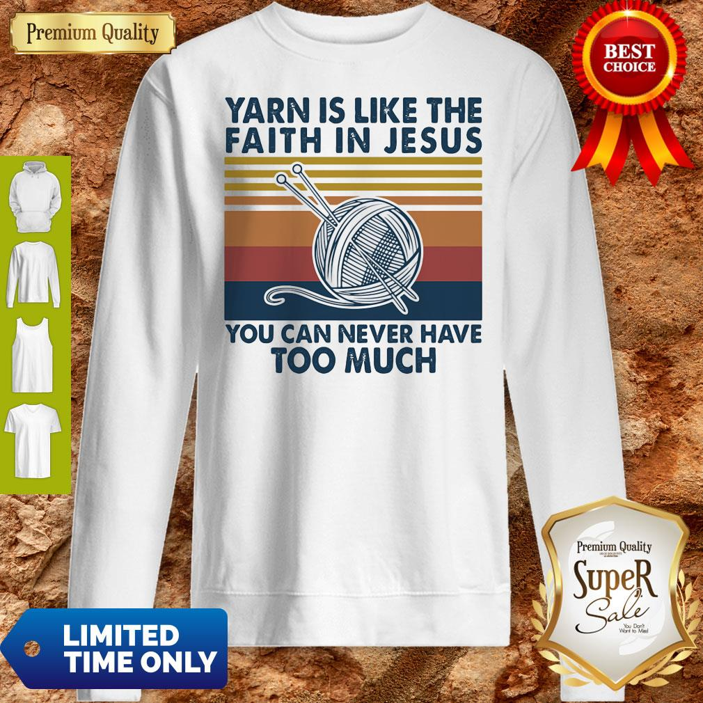 Yarn Is Like The Faith In Jesus You Can Never Have Too Much Vintage Sweatshirt