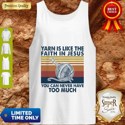 Yarn Is Like The Faith In Jesus You Can Never Have Too Much Vintage Tank Top
