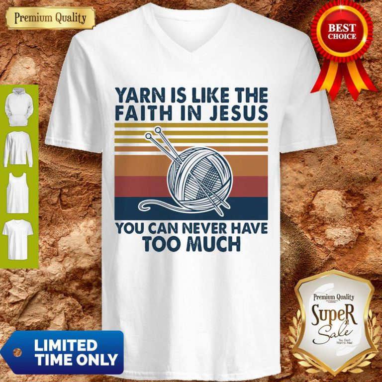 Yarn Is Like The Faith In Jesus You Can Never Have Too Much Vintage V-neck