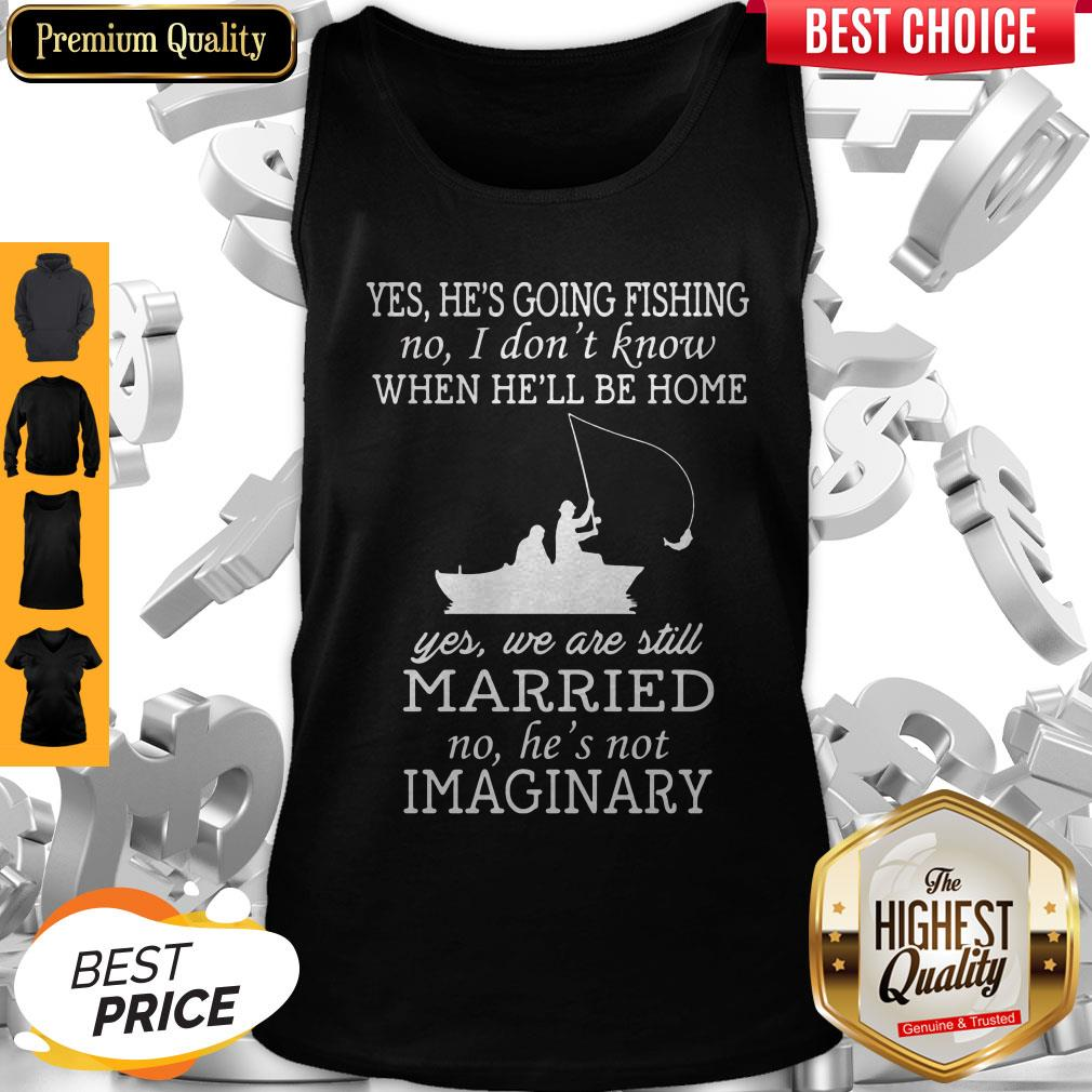 Yes He's Going Fishing No I Don't Know When He'll Be Home Married Tank Top
