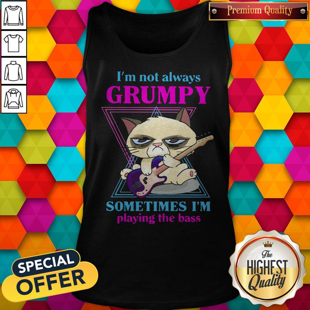 Top Cat I'm Not Always Grumpy Sometimes I'm Playing The Bass Tank Top