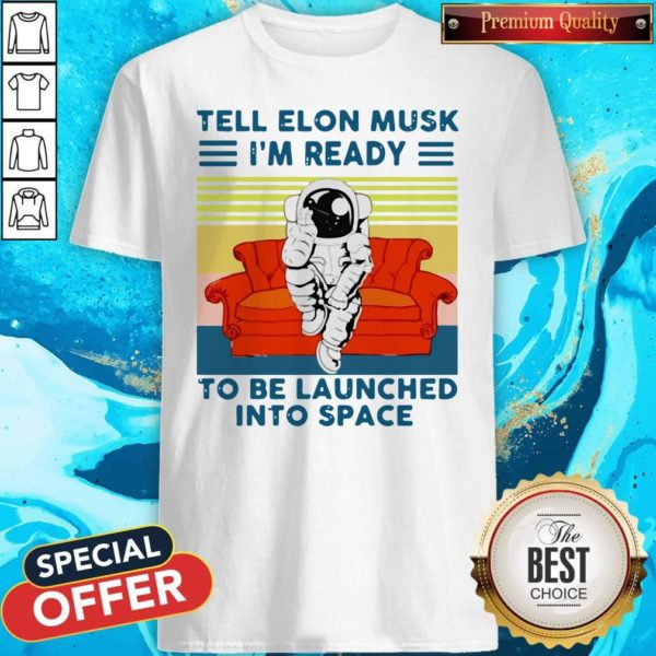 Astronaut Tell Elon Musk I'm Ready To Be Launched Into Space Astronaut Vintage Shirt
