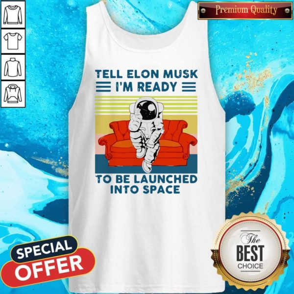 Astronaut Tell Elon Musk I'm Ready To Be Launched Into Space Astronaut Vintage Tank top