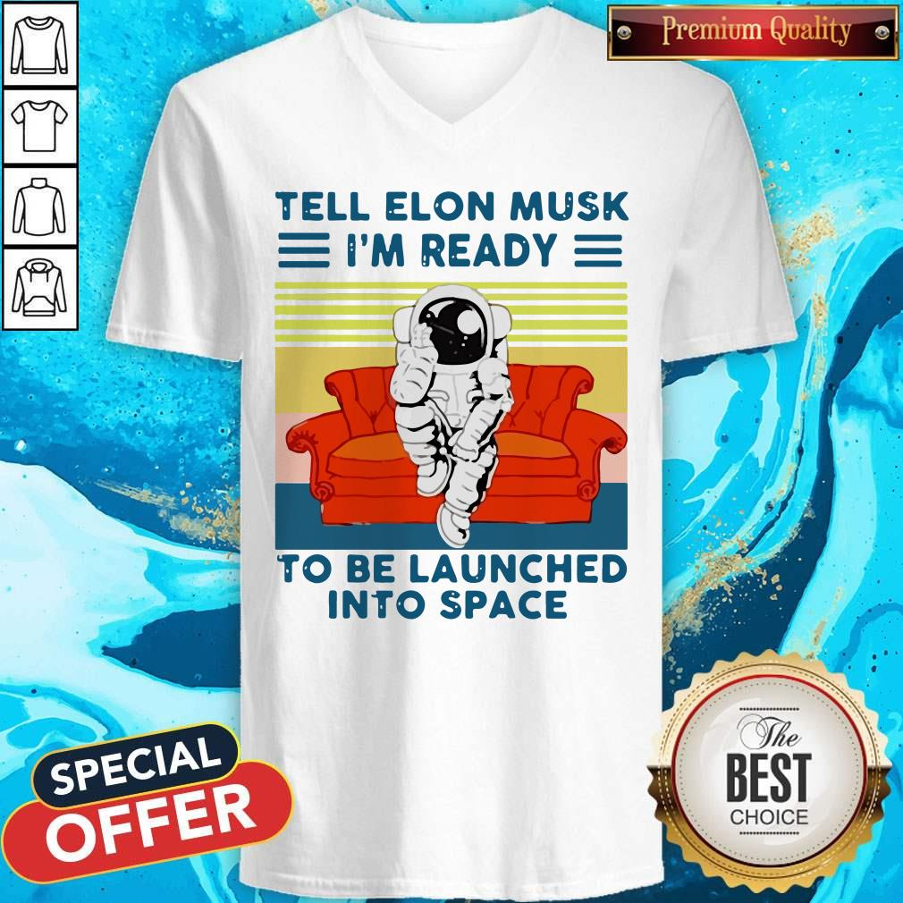 Astronaut Tell Elon Musk I'm Ready To Be Launched Into Space Astronaut Vintage V-neck