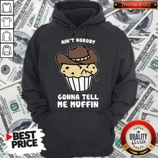 Awesome Ain't Nobody Gonna Tell Me Muffin Hoodie