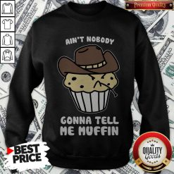Awesome Ain't Nobody Gonna Tell Me Muffin Sweatshirt