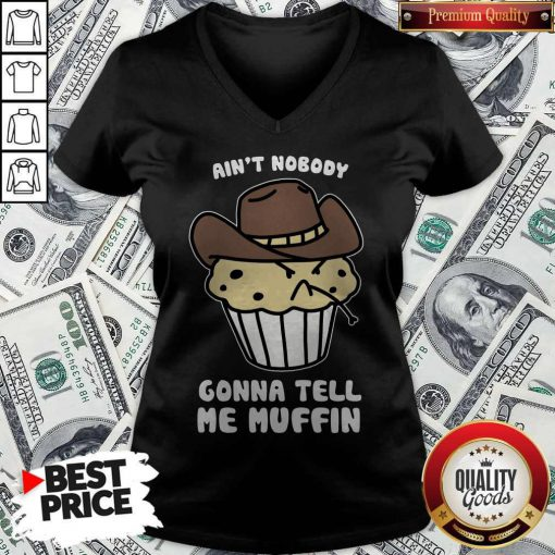Awesome Ain't Nobody Gonna Tell Me Muffin V-neck