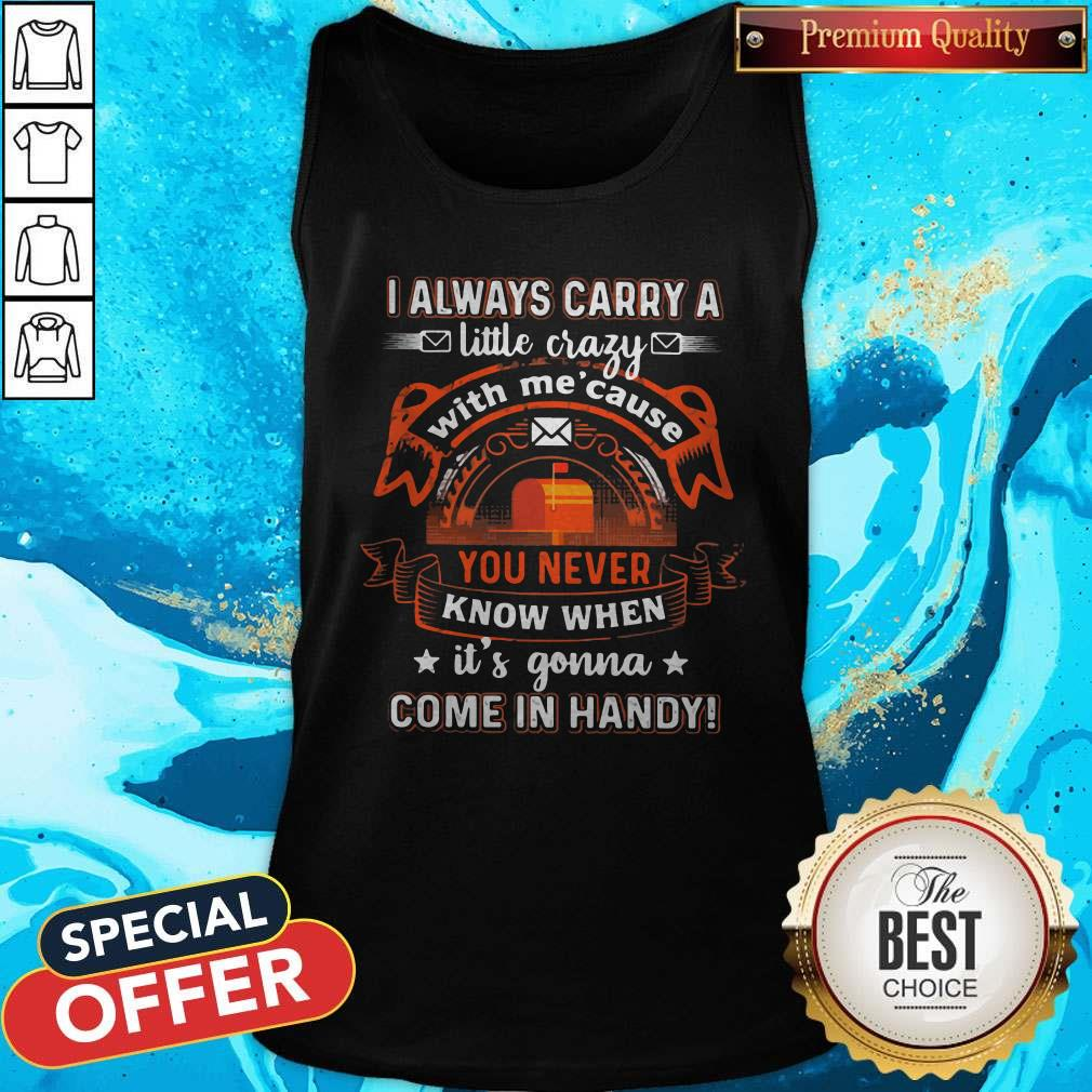 Awesome I Always Carry A Little Crazy With Me Cause You Never Know When Its Gonna Tank Top