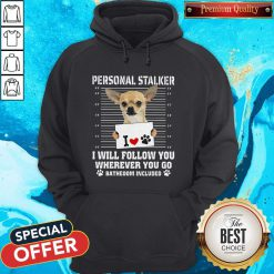 Cute Chihuahua Personal Stalker I Will Follow You Wherever You Go Bathroom Included Paws Hoodie