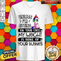 Cute Unicorn Unless I'm Sitting On Your Face My Weight Is None Of Your Business V-neck