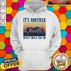 Funny Climb The Mountain It's Another Half Mile Or So Vintage Hoodie