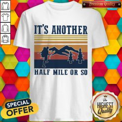 Funny Climb The Mountain It's Another Half Mile Or So Vintage Shirt
