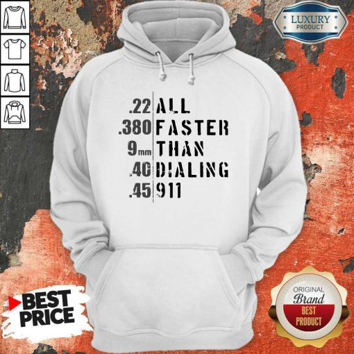 Good 22 All 380 Faster 9 Than 40 Dialing 45 911 Hoodie