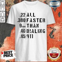 Good 22 All 380 Faster 9 Than 40 Dialing 45 911 Shirt