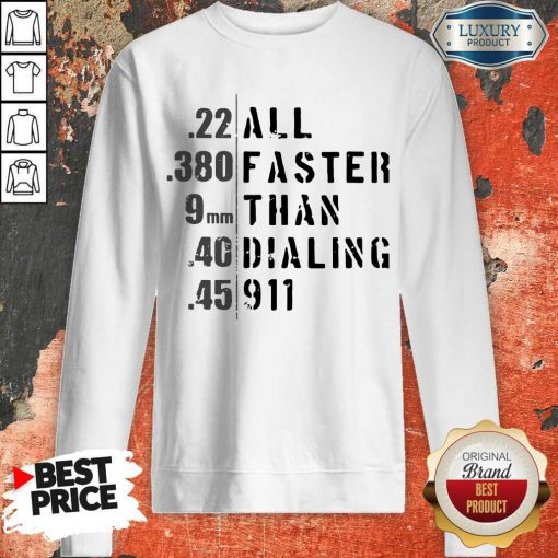 Good 22 All 380 Faster 9 Than 40 Dialing 45 911 Sweatshirt