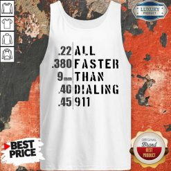Good 22 All 380 Faster 9 Than 40 Dialing 45 911 Tank Top